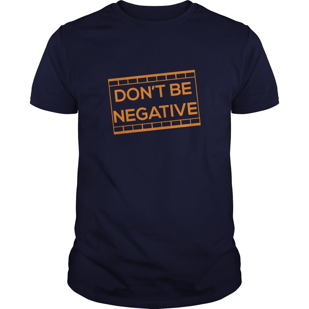 Don't Be Negative Photography Great Gift For Any Photographer T-Shirts, Hoodies…