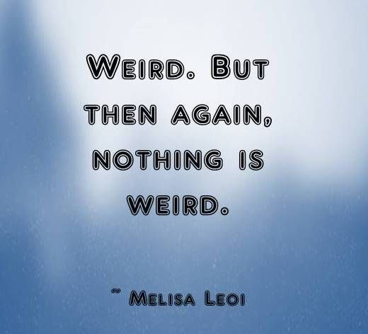 Weird. But then again nothing is weird.  Yours truly, Melisa Leoi #jayus #Melisa #Leoi #silly #friends #weird