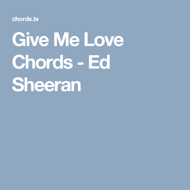Give Me Love Chords Ed Sheeran Autoharp Pinterest Guitars