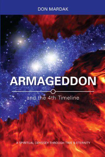 Armageddon and the 4th Timeline: A Spiritual Odyssey Through Time & Eternity by Don Mardak, http://www.amazon.com/dp/B00AQ3LU4G/ref=cm_sw_r_pi_dp_1XV4sb0XHWEHK