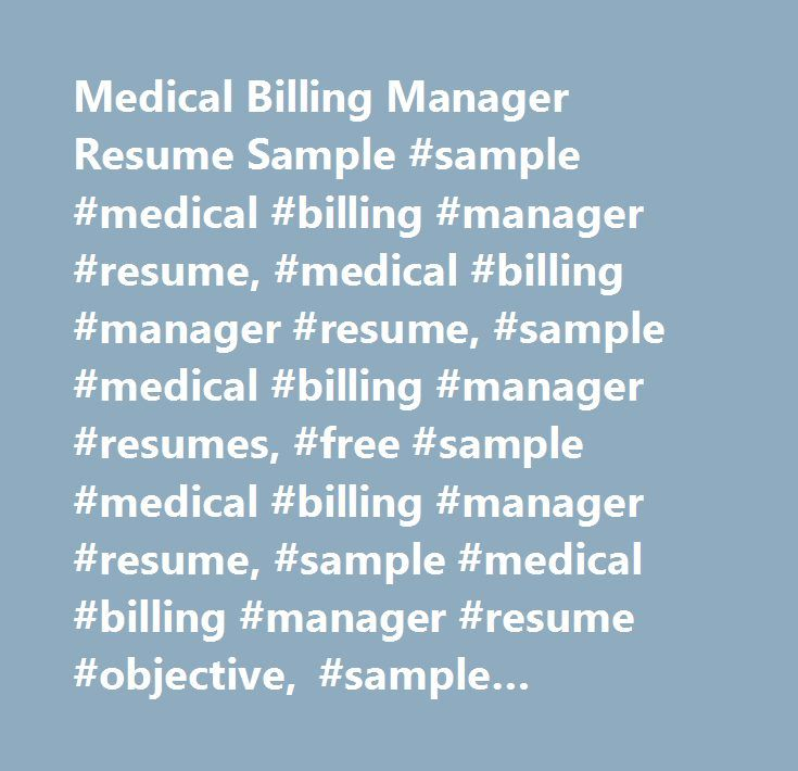 Medical Billing Manager Resume Sample #sample #medical #billing   Manager  Resume Objective Sample  Billing Manager Resume