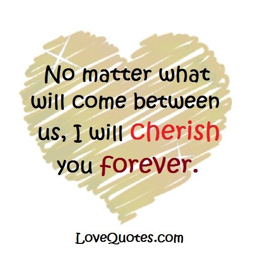 I Will Cherish You Forever Love Quotes Http Www Lovequotes Com I Will Cherish You Forever Forever Love Quotes Love Quotes Cherish