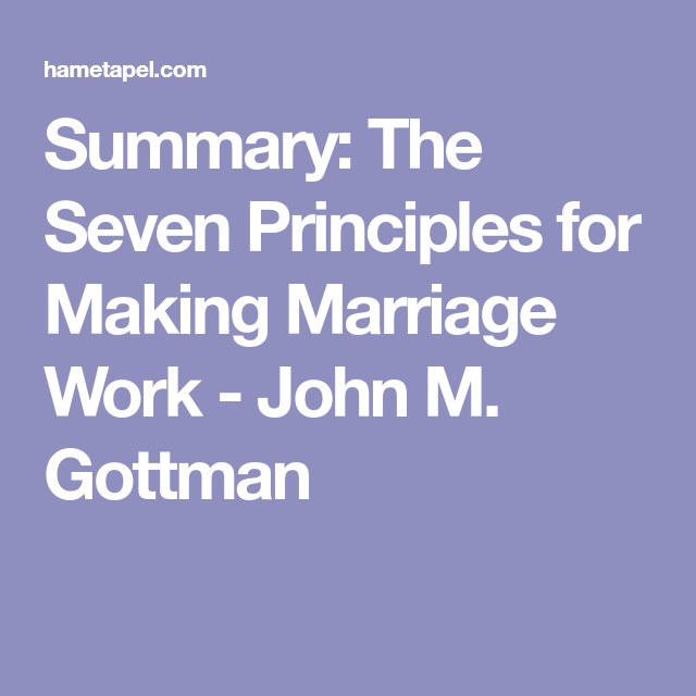 The seven principles for making marriage work summary