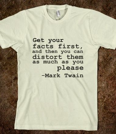 Get your facts Real Good Quotes! Pinterest Mark twain