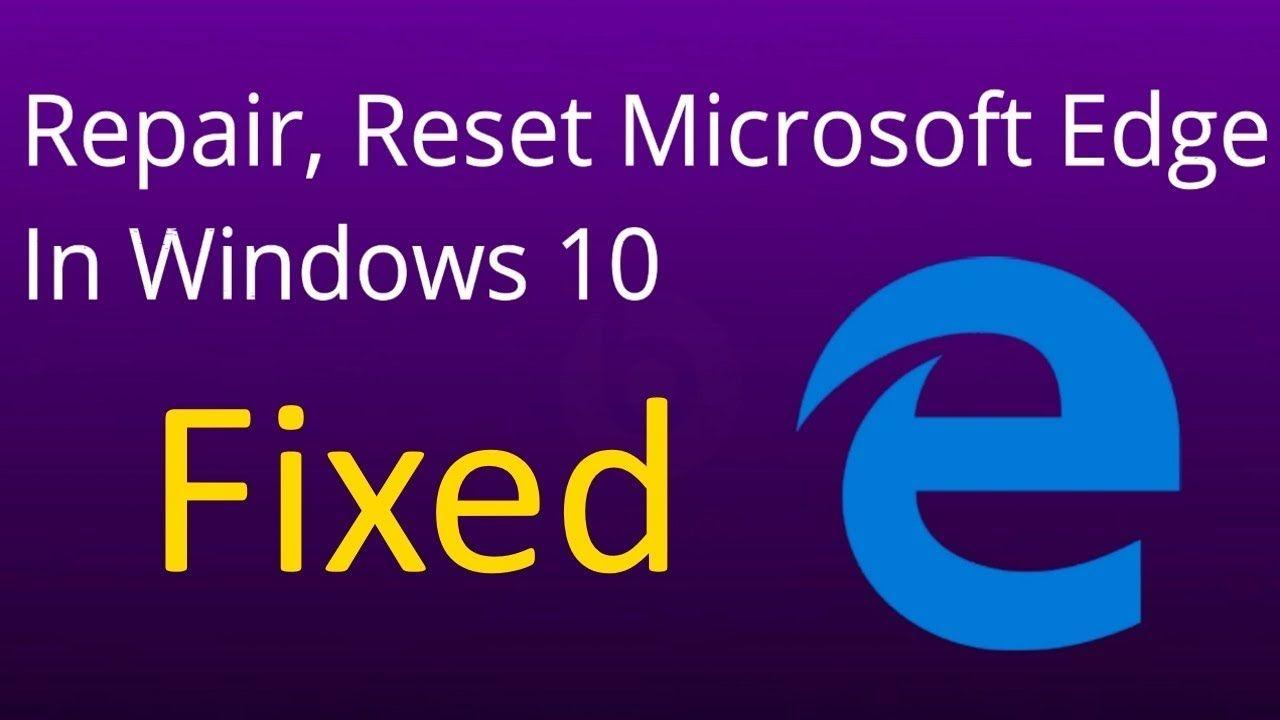 How To Repair, Reset Microsoft Edge In Windows