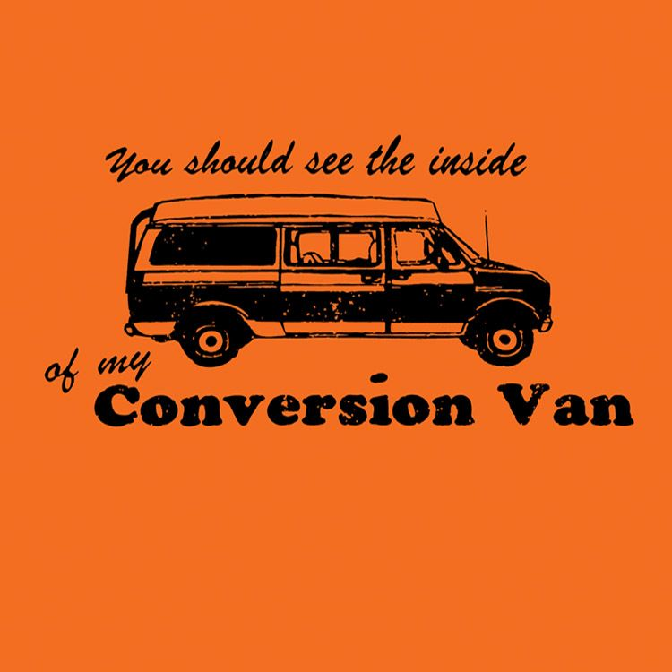 Funny T Shirt You Should See The Inside Of My Conversion Van 2000