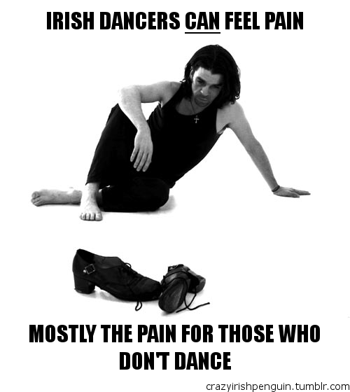 Dance Performance Quotes: Irish Dancers Can Feel Pain ... For Those Who Don't Dance