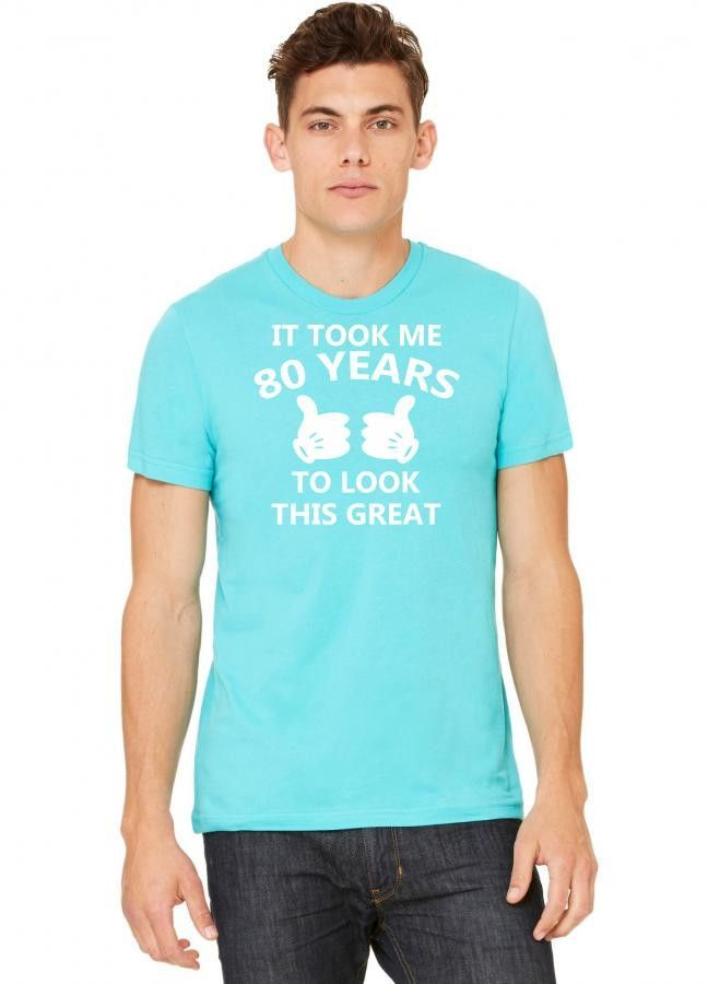 it took me 80 to look this great Tshirt