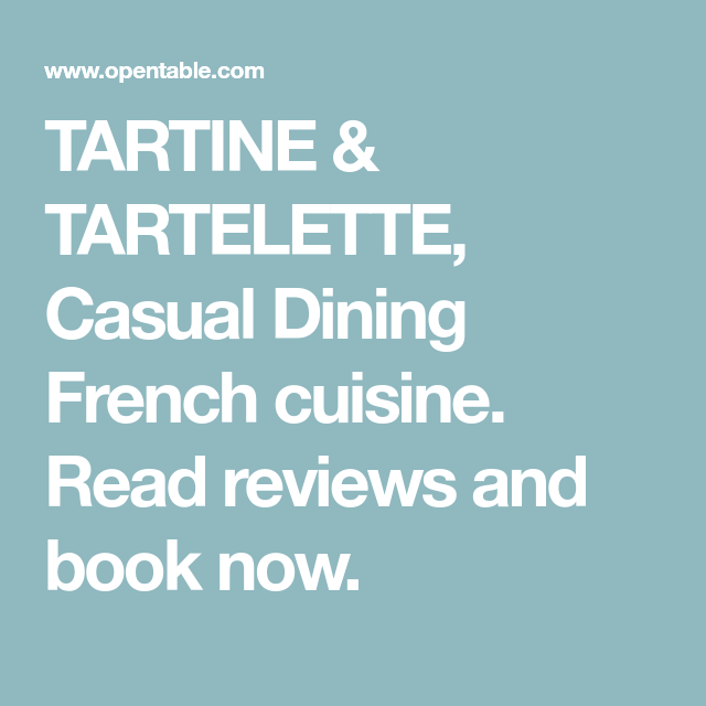 Tartine Tartelette Casual Dining French Cuisine Read