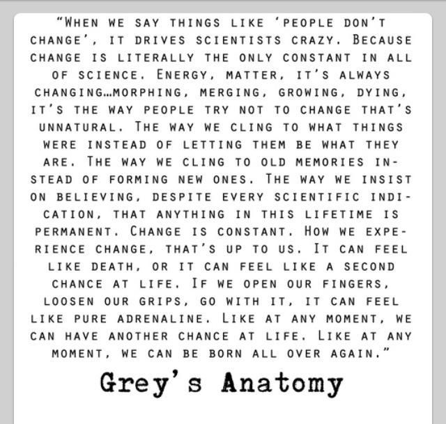 Change Is Literally The Only Constant In All Of Science. Its The Way People  Try Not To Change Thats Unnatural Greyu0027s Anatomy