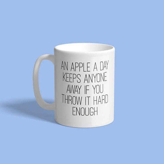 Funny Mug, sarcastic coffee mug, mug with quote, unique coffee mug, funny coffee mug, funny mugs for women, an apple a day, best friend gift