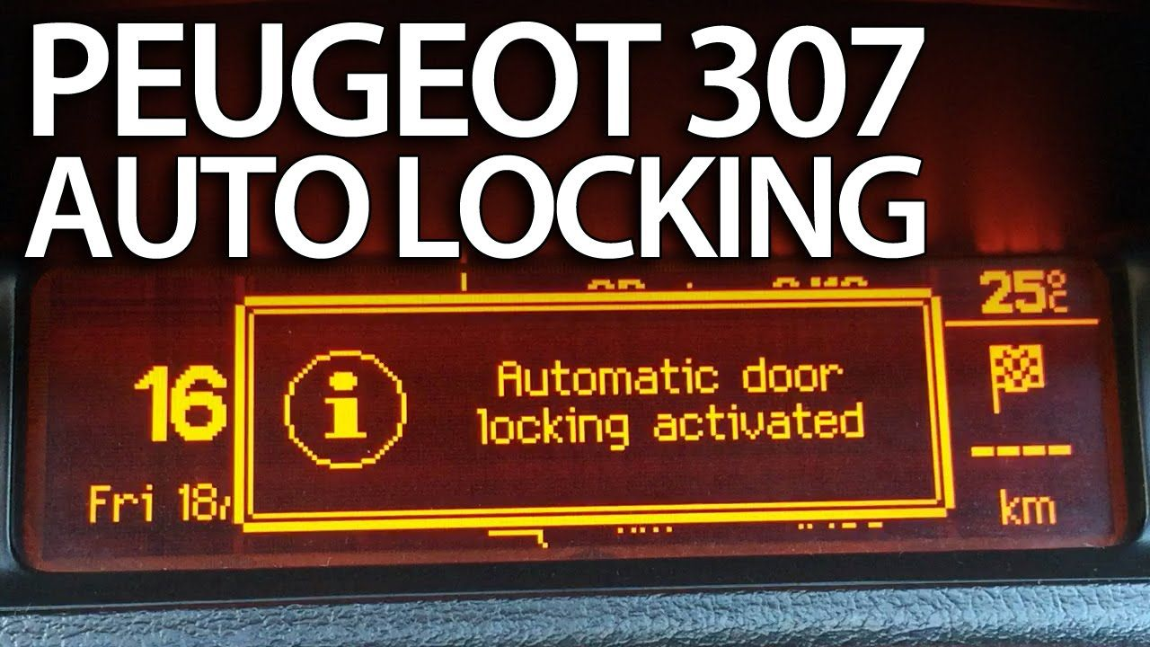 How To Activate Automatic Locking Peugeot 307 Anti Hijack Engine Fuse Box Power Latch Relay Fault Safety Features