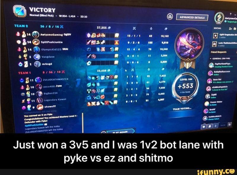 Just Won A 3v5 And I Was 1v2 Bot Lane With Pyke Vs Ez And Shitmo Ifunny Memes League Of Legends Memes Lol League Of Legends