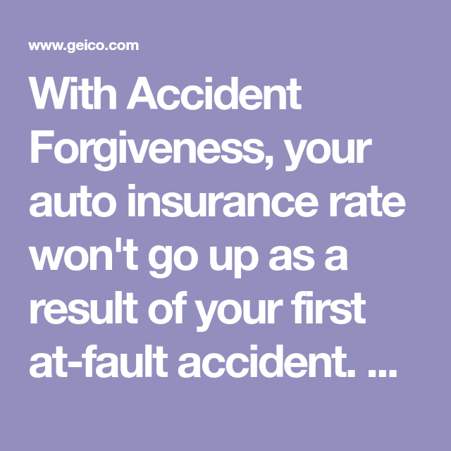 With Accident Forgiveness Your Auto Insurance Rate Won T Go Up As A Result Of Your First At Fault Accident Learn