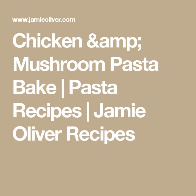 Chicken Mushroom Pasta Bake Jamie Oliver Recipes Recipe Mushroom Pasta Mushroom Pasta Bake Chicken Mushroom Pasta Bake