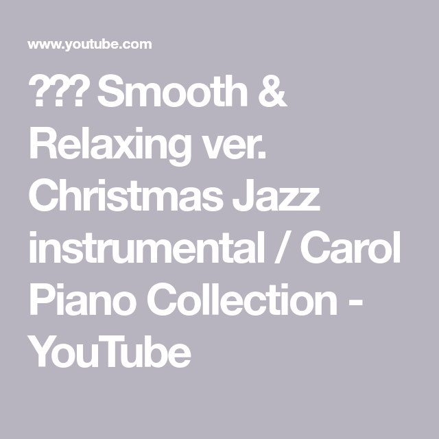 Smooth & Relaxing ver. Christmas Jazz instrumental / Carol Piano Collection - YouTube | Carole ...