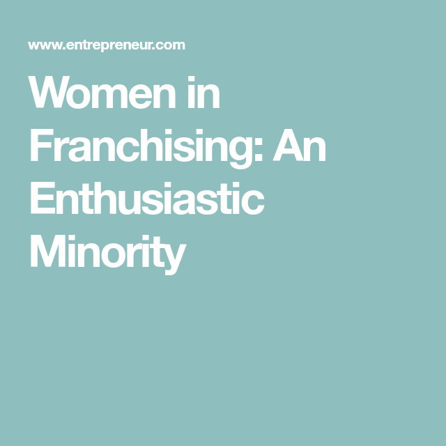 Women In Franchising: An Enthusiastic Minority