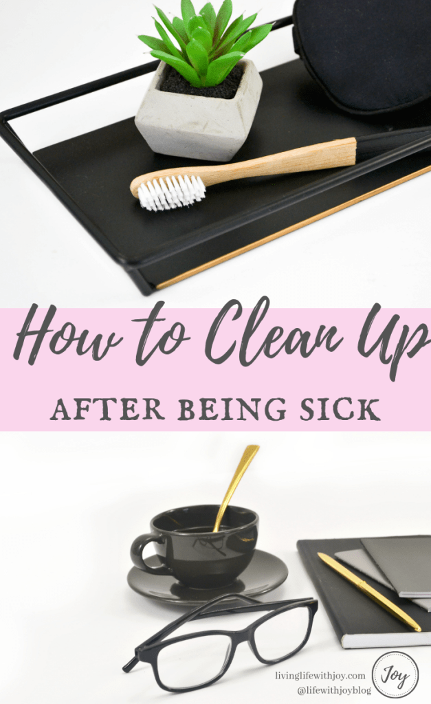 How To Clean Up After Being Sick Living Life With Joy Cleaning Clean Up Joy