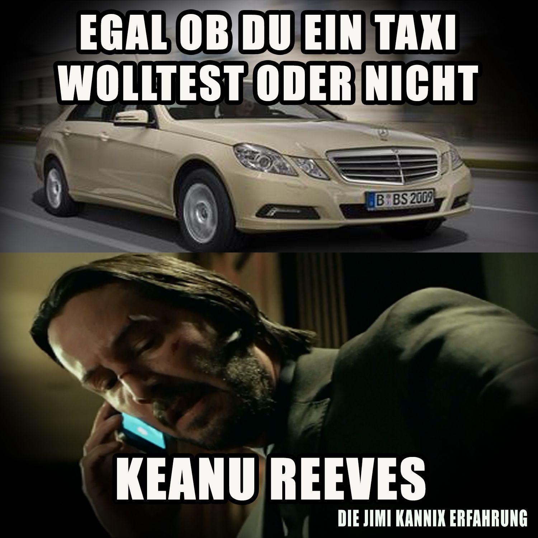 Egal Ob Du Ein Taxi Wolltest Oder Nicht  Keanu