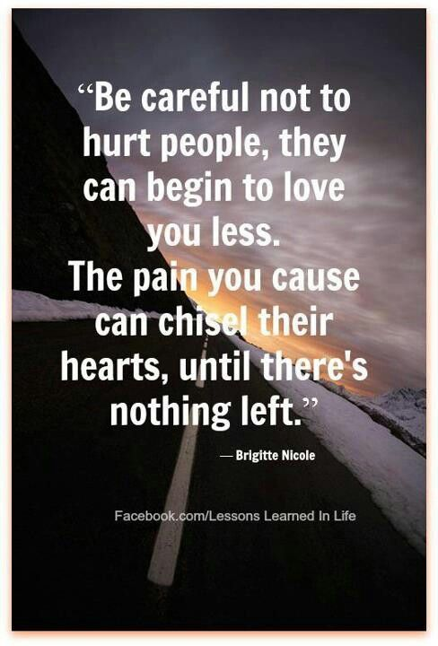 Dont Hurt The Ones You Love Quotes Quotes Words Me Quotes