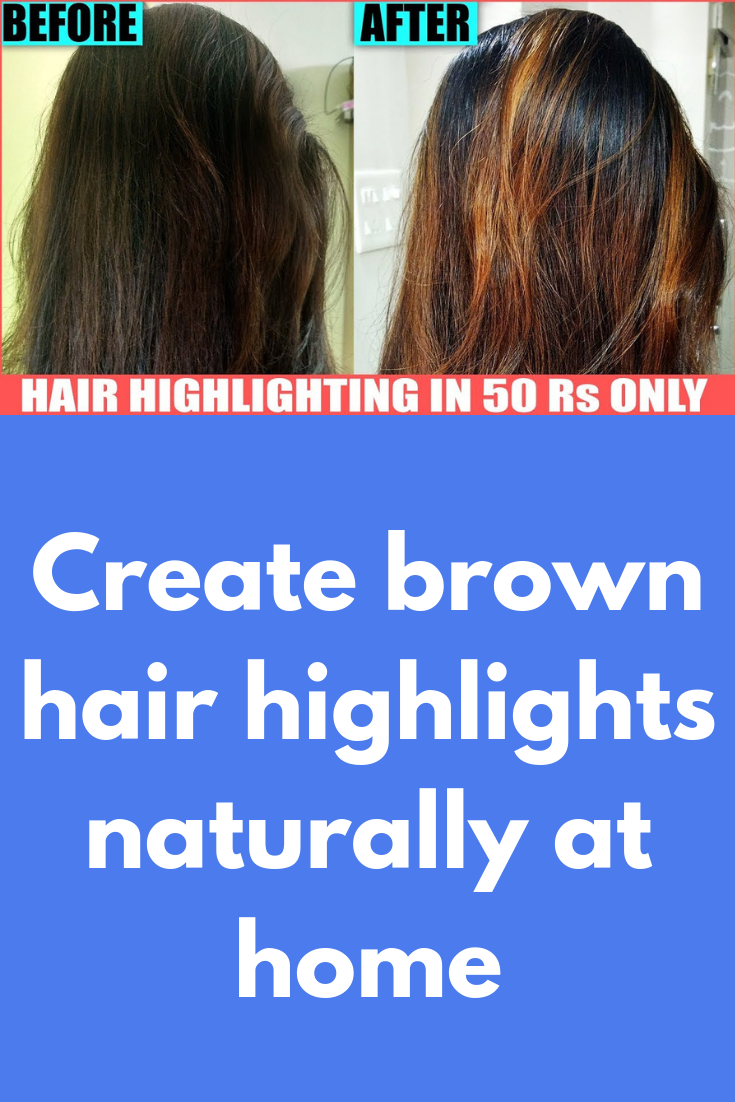 Create Brown Hair Highlights Naturally At Home In 2018 Hair Care
