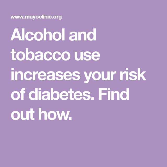 Alcohol And Tobacco Use Increases Your Risk Of Diabetes