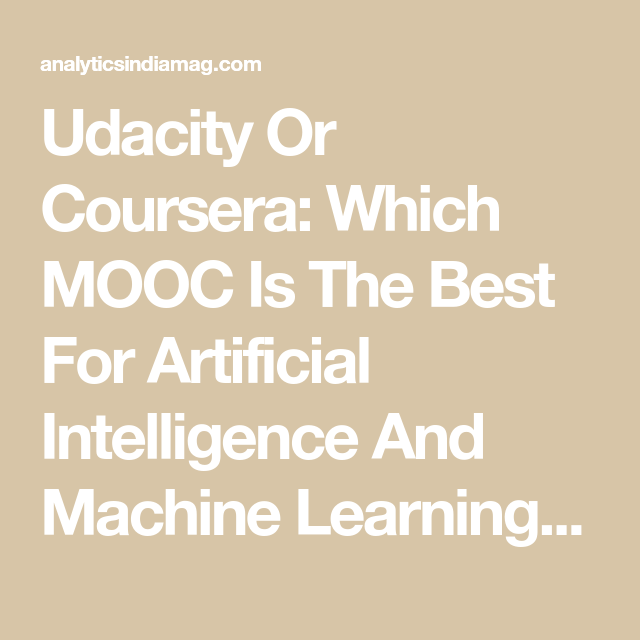 Udacity Or Coursera: Which MOOC Is The Best For Artificial