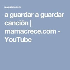 a guardar a guardar canción | mamacrece.com - YouTube
