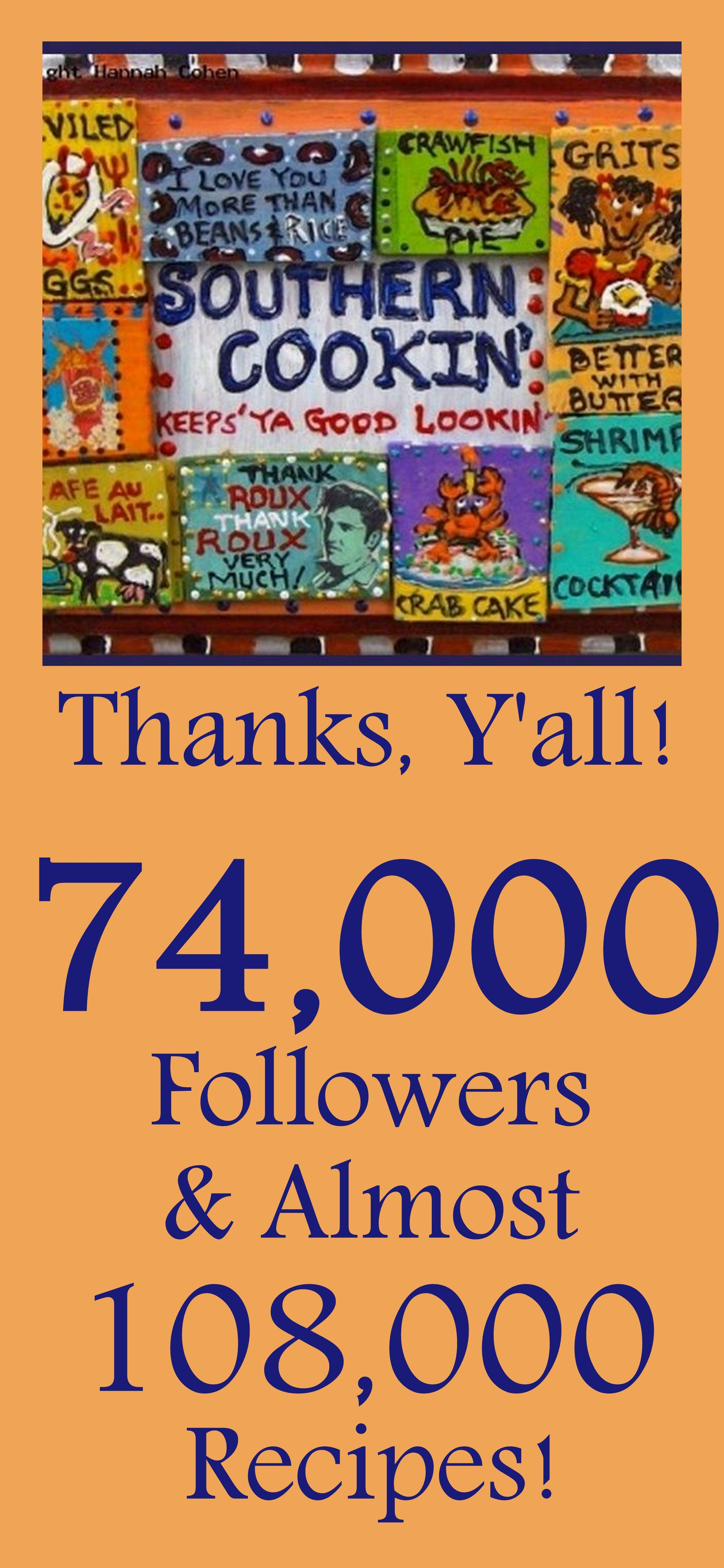 Over 75.000 Followers and nearly 108,000 yummy recipes... Thanks for celebrating Southern Cuisine {and my FABulous MIMI} with me!