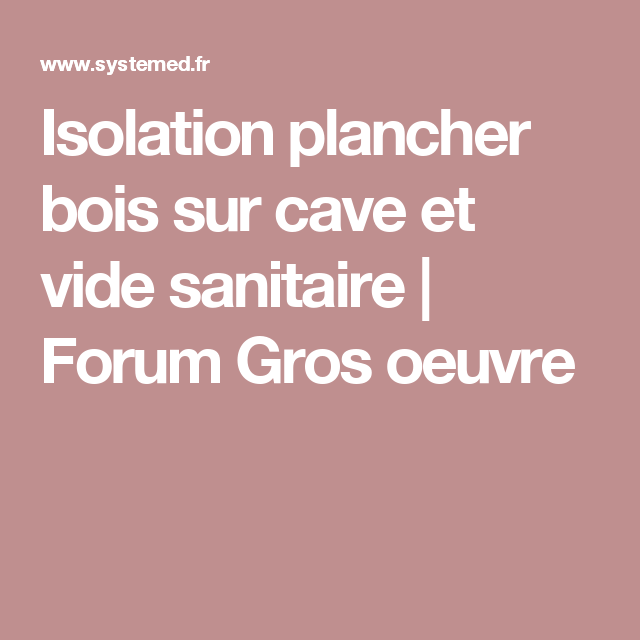 isolation plancher bois sur cave et vide sanitaire forum. Black Bedroom Furniture Sets. Home Design Ideas