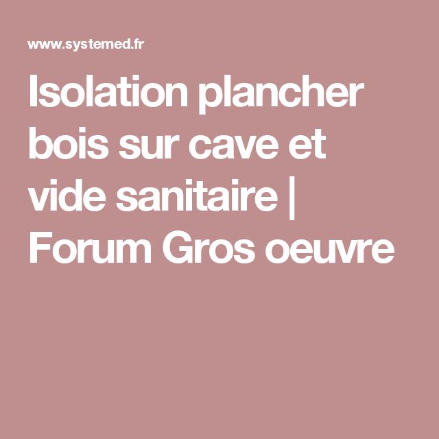 Isolation Plancher Bois Sur Cave Et Vide Sanitaire Forum Gros Oeuvre Isolation Plancher Bois Vides Sanitaires Plancher Bois