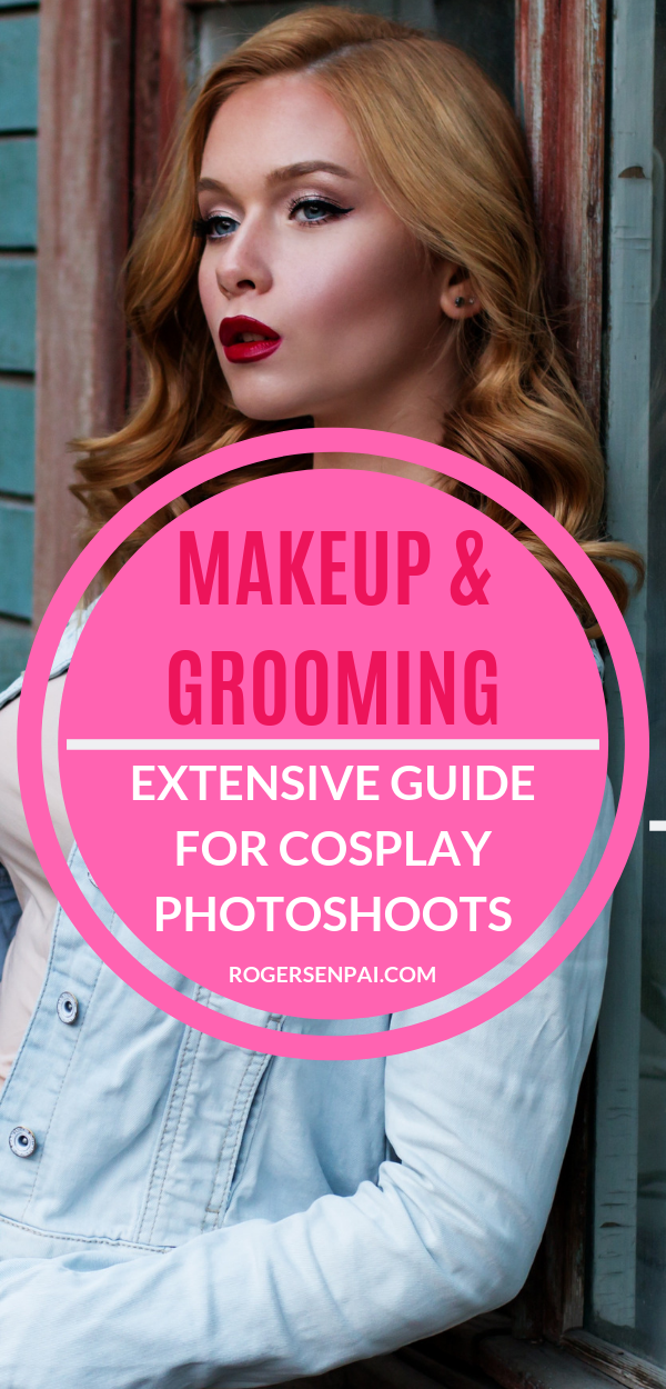 Extensive Makeup/Grooming Guide For a Cosplay Photoshoot ...