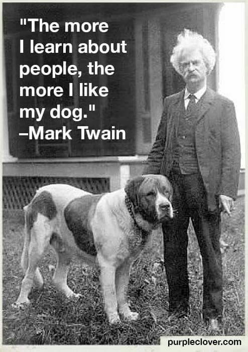 The More I Learn About People The More I Like My Dog Dog Quotes Mark Twain Quotes I Like Dogs
