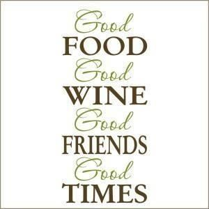 Good Times Friends Quotes Good Food Good Wine Good Friends Good Times Sayings And Phrases Wine Quotes Foodie Quotes Food Quotes