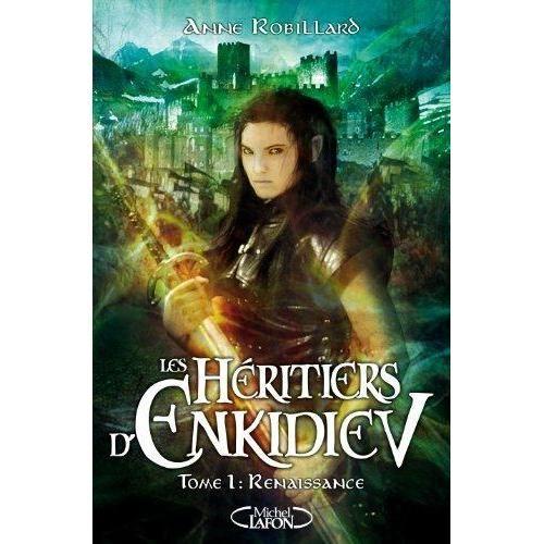 Les Héritiers d'Enkidiev d'Anne Robillard ; Tome 1: Renaissance