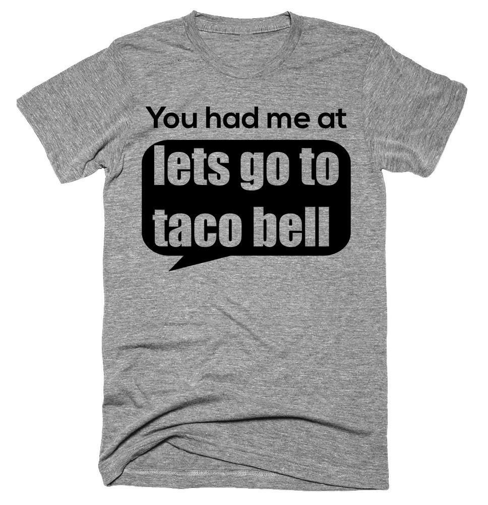You had me at lets go to taco bell Tshirt T shirt, Cool