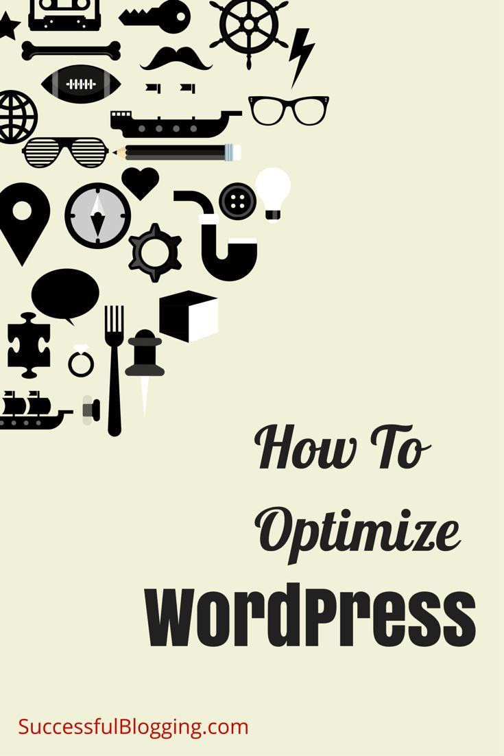How To Optimize A WordPress Site For Maximum Benefits