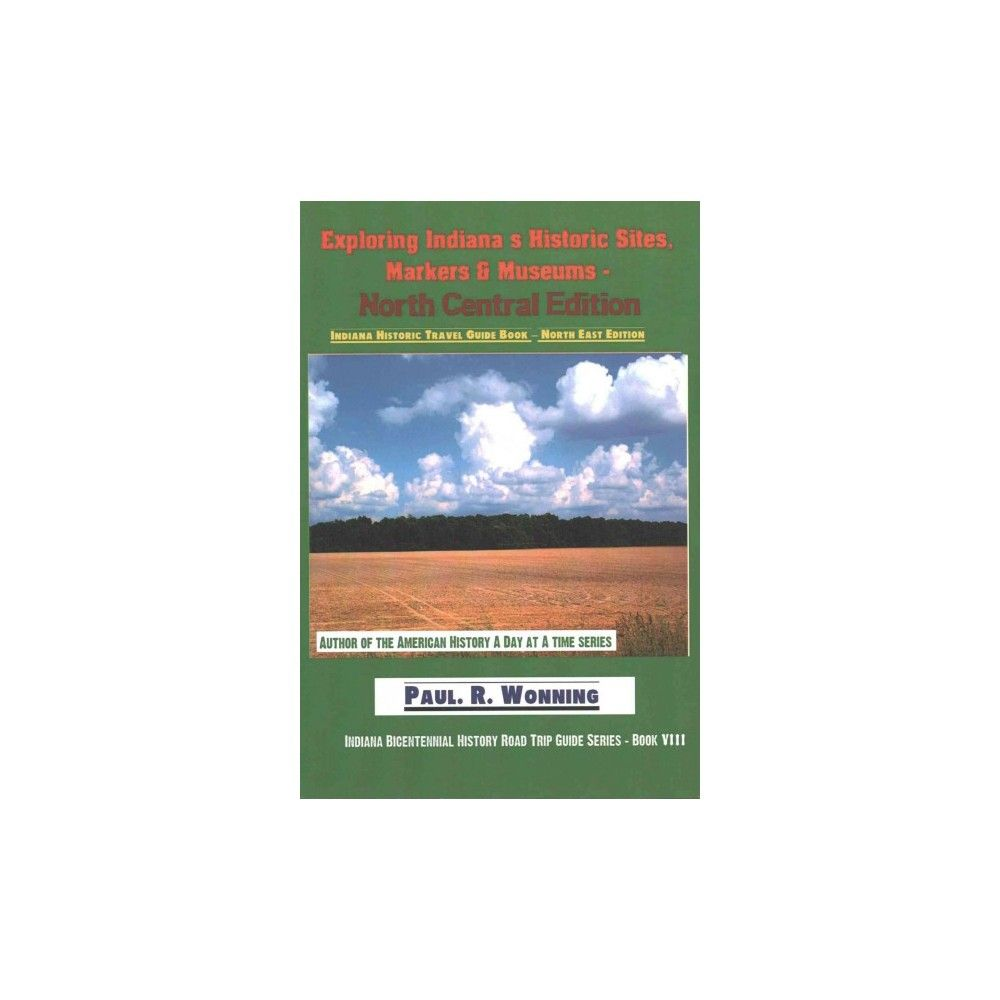 Exploring Indiana's Historic Sites, Markers & Museums : North Central Edition (Paperback) (Paul R.