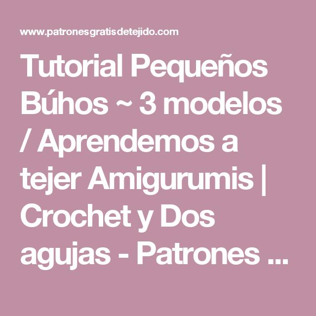 Tutorial Pequeños Búhos ~ 3 modelos / Aprendemos a tejer Amigurumis ...