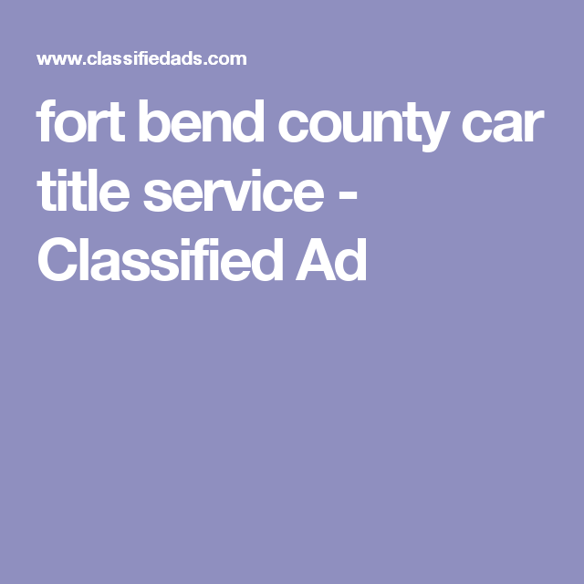 Lovely Fort Bend County Car Title Service   Classified Ad
