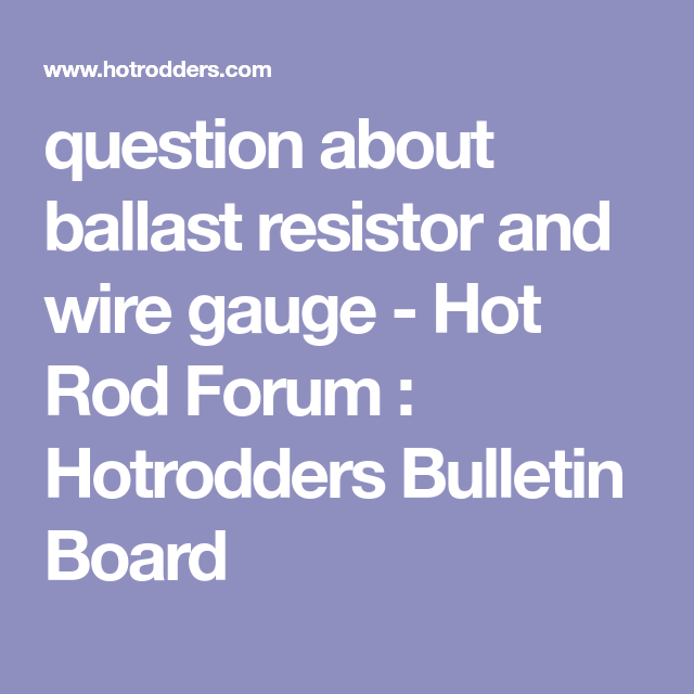 question about ballast resistor and wire gauge hot rod forum rh pinterest co uk