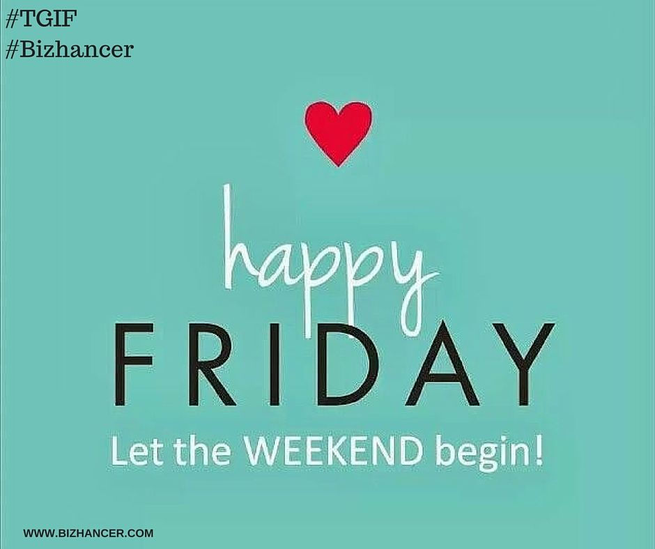 Here Comes The Friday Again So Let The Weekend Party Begins Www Bizhancer Com Tgif Happyfriday Bizhancer Happy Friday Let The Weekend Begin Weekend Party
