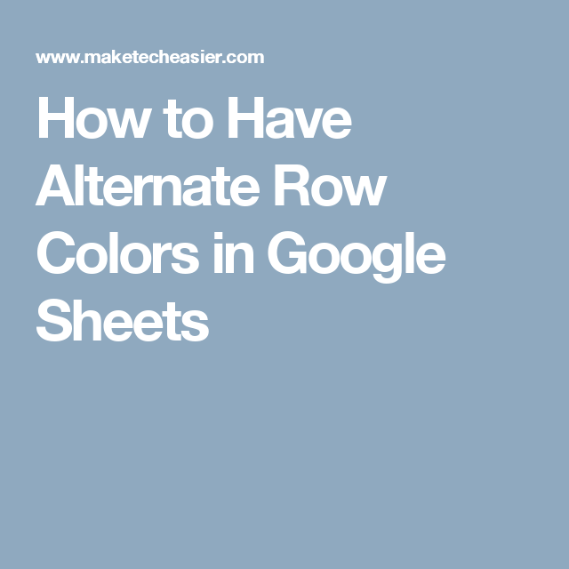 How to Have Alternate Row Colors in Google Sheets