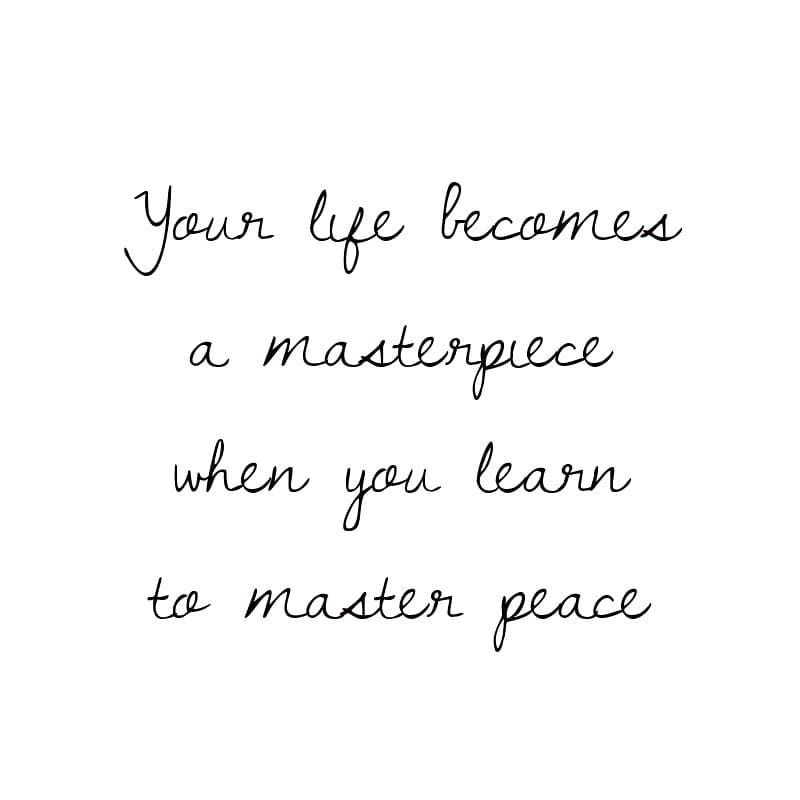Your Life Becomes A Masterpiece When You Learn To Master Peace Quote Of The Day For Internationaldayofpe Peace Quotes Peace Quotes Bible Inner Peace Quotes