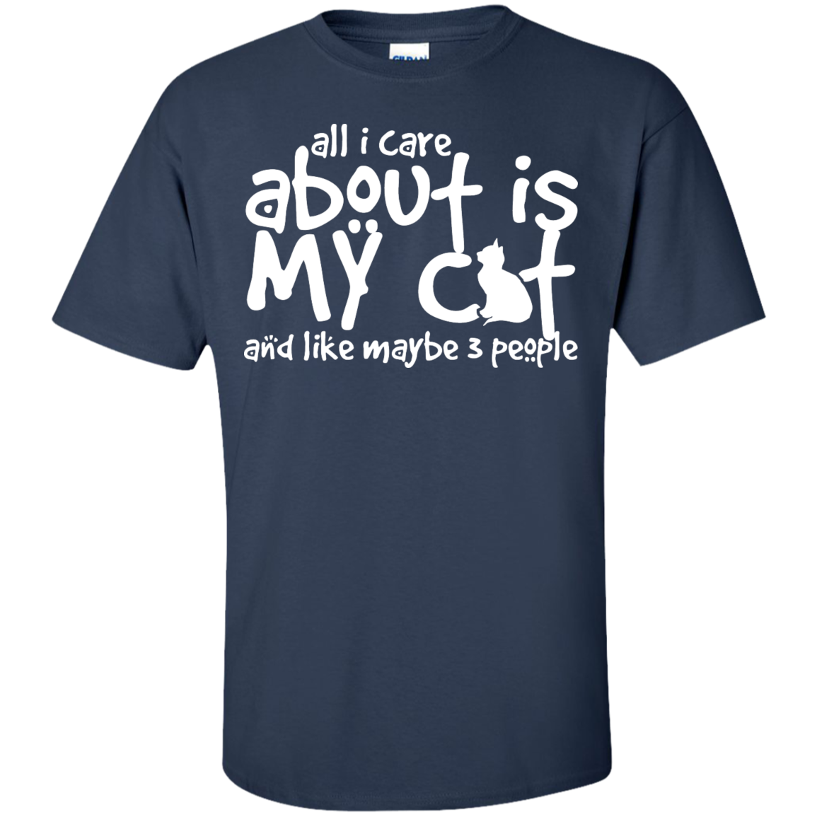 All I Care About Is My Cat - T Shirt
