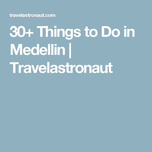30+ Things to Do in Medellin | Travelastronaut