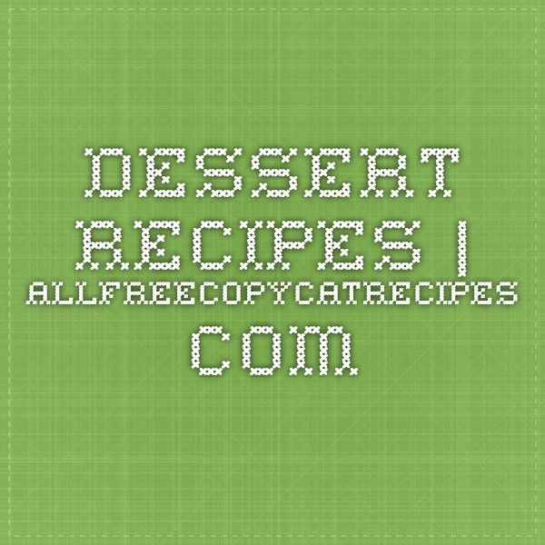 Dessert Recipes | AllFreeCopycatRecipes.com