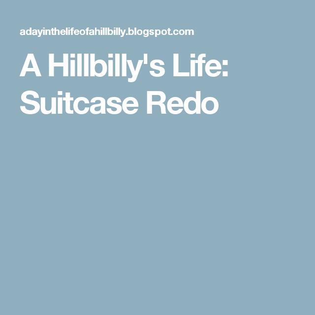 A Hillbilly's Life: Suitcase Redo