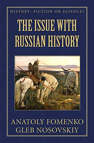 The Issue With Russian History History Fiction Or Science Book 7 By Fomenko Anatoly Nosovskiy Gleb Science Books Russian History Books