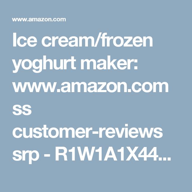 Ice cream/frozen yoghurt maker: www.amazon.com ss customer-reviews srp - R1W1A1X44NKDOA ref=cm_cr_othr_mb_paging_btm_3?pageNumber=3